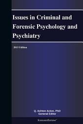 Issues in Criminal and Forensic Psychology and Psychiatry: 2013 Edition