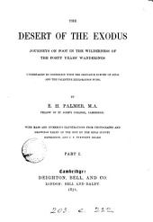 The Desert of the Exodus: Journeys on Foot in the Wilderness of the Forty Years' Wanderings; Undertaken in Connexion with the Ordnance Survey of Sinai, and the Palestine Exploration Fund, Volume 1
