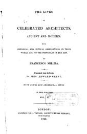 The lives of celebrated architects, ancient and modern: with historical and critical observations on their works, and on the principles of the art, Volume 2