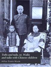 Tufts and Tails, Or, Walks and Talks with Chinese Children