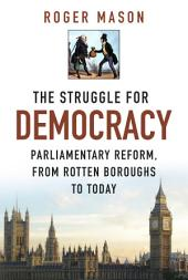 Struggle for Democracy: Parliamentary Reform, from the Rotten Boroughs to Today