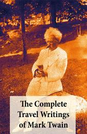 The Complete Travel Writings of Mark Twain: The Innocents Abroad + Roughing It + A Tramp Abroad + Following the Equator + Some Rambling Notes of an Idle Excursion