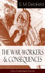 The War-Workers & Consequences (Two Unabridged Novels)