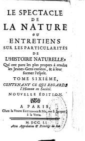 Le spectacle de la nature ou Entretiens sur les particularités de l'histoire naturelle ...: tome sixieme, contenant ce qui regarde l'homme en societe