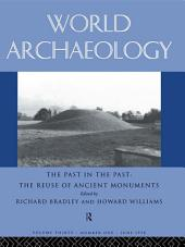 The Past in the Past: the Re-use of Ancient Monuments: World Archaeology 30:1