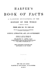 Harper's book of facts: a classified encyclopaedia of the history of the world, a record of history from 4004 B.C. to 1906 A.D., with more than one hundred thousand references to subjects in the realms of science, literature, art, and government