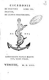 Ciceronis De oratore libri 3. Orator. De claris oratoribus. Corrigente Paulo Manutio, Aldi filio