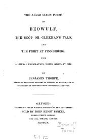 The Anglo-Saxon Poems of Beowulf, the Scôp Or Gleeman's Tale, and the Fight at Finnesburg. With a Literal Translation, Notes, Glossary Etc. by Benjamin Thorpe