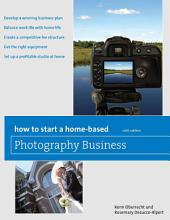 How to Start a Home-Based Photography Business: Edition 6