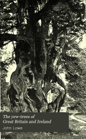 The Yew-trees of Great Britain and Ireland: Volume 1