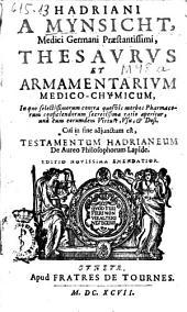 Hadriani a Mynsicht ... Thesaurus et armamentarium medico-chymicum ...: cui in fine adjunctum est Testamentum Hadrineum de aureo philosophorum lapide