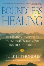 Boundless Healing: Meditation Exercises to Enlighten the Mind and Heal the Body