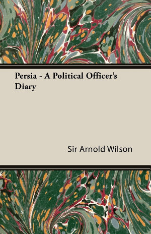 Persia   A Political Officer s Diary