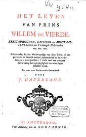 Het leven van Prins Willem de Vierde, erfstadhouder, kapitein, en admiraal-generaal der Veréénigde Nederlanden ...: behelzende, by het merkwaardige van dien vorst, al het geene dat in deszelfs leeftyd, byzonderlyk in de Nederlanden is voorgevallen; 't welk met een accurate beschryving der lykplegtigheid van dien prins besloten word