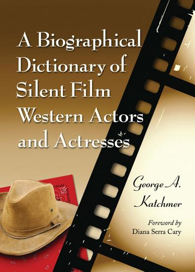 A Biographical Dictionary of Silent Film Western Actors and Actresses PDF