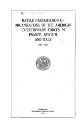 Battle Participation of Organizations of the American Expeditionary Forces in France, Belgium, and Italy. 1917-1918