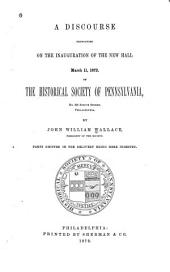 A Discourse Pronounced on the Inauguration of the New Hall, March 11, 1872: Of the Historical Society of Pennsylvania, No. 820 Spruce Street, Philadlephia