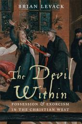 The Devil Within: Possession and Exorcism in the Christian West
