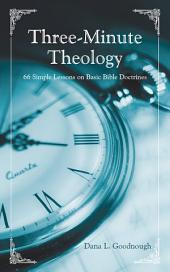 Three-Minute Theology: 66 Simple Lessons on Basic Bible Doctrines