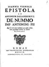 Joannis Vignolii Epistola Ad Antonium Gallandium V. C. De Nummo Imp. Antonini Pii Qui in tertio ejus consulatu percussus columnam quandam exhibet in cimelio