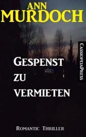Gespenst zu vermieten: Cassiopeiapress Romantic Thriller