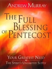 The Full Blessing of Pentecost: Your Greatest Need: The Spirit's Unlimited Supply
