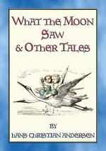 WHAT THE MOON SAW AND OTHER TALES - 45 stories from the pen of Hans Christian Andersen