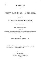 A Series of First Lessons in Greek: Adapted to Goodwin's Greek Grammar, and Designed as an Introduction Either to Goodwin's Greek Reader, Or to His Selections from Xenophon and Herodotus, Or to the Anabasis of Xenophon
