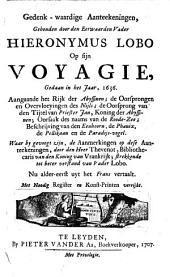 Gedenk-waardige aanteekeningen, gebonden door den Eerwaarden Vader Hieronymus Lobo op sijn voyagie, gedaan in het jaar, 1636. Aangaande het Rijk der Abyssinen; de oorsprongen en overvloeyingen des Nijls; de oorsprong van den tijtel van Priester Jan, Koning der Abyssinen; oorsaak des naams van de Roode-Zee; beschrijving van den eenhoorn, de phœnix, de pelikaan en de paradijs-vogel. Waar by gevoegt zijn, de aanmerkingen op dese aanteekeningen, door den heer Thevenot, bibliothecaris van de Koning van Vrankrijk; strekkende tot beter verstand van Vader Lobo