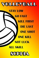 Volleyball Stay Low Go Fast Kill First Die Last One Shot One Kill Not Luck All Skill Sophia PDF