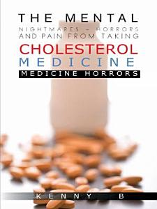 THE MENTAL NIGHTMARES   HORRORS AND PAIN FROM TAKING CHOLESTEROL MEDICINE Book