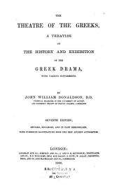 The Theatre of the Greeks, a treatise on the history and exhibition of the Greek drama...
