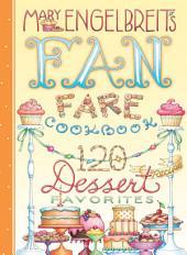 120 Dessert Recipe Favorites: Mary Engelbreit's Fan Fare Cookbook