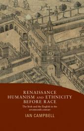 Renaissance Humanism and Ethnicity Before Race: The Irish and the English in the seventeenth century