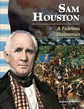 Sam Houston: A Fearless Statesman: A Fearless Statesman