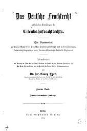 Das deutsche Frachtrecht mit besonderer Berücksichtigung des Eisenbahnfrachtrechts: Ein Kommentar zu Titel 5, Buch 4 des Deutschen Handelsgesetzbuchs und zu dem Deutschen, Oesterreich-ungarischen und Vereins-eisenbahn-betriebs-reglement, Band 2