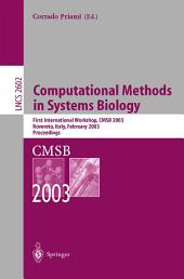 Computational Methods in Systems Biology: First International Workshop, CMSB 2003, Roverto, Italy, February 24–26, 2003
