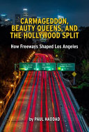 Carmageddon  Beauty Queens  and the Hollywood Split  How Freeways Shaped Los Angeles PDF