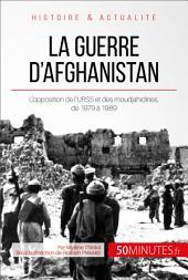 La guerre d'Afghanistan: L'opposition de l'URSS et des moudjahidines, de 1979 à 1989