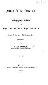 Inter Folia Fructus. Pädagogische Blätter für Schullehrer und Schulfreunde