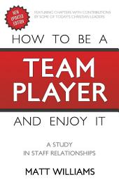 How To Be A Team Player and Enjoy It: A Study in Staff Relationships
