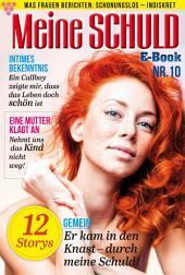 Meine Schuld 10 – Romanzeitschrift: Was Frauen Berichten: Schonungslos – Indiskret