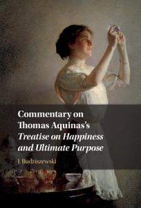 Commentary on Thomas Aquinas s Treatise on Happiness and Ultimate Purpose PDF