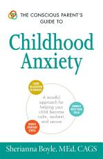 The Conscious Parent s Guide to Childhood Anxiety PDF