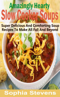 Amazingly Hearty Slow Cooker Soups PDF