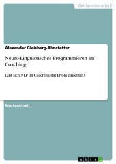 Neuro-Linguistisches Programmieren im Coaching: Läßt sich NLP im Coaching mit Erfolg einsetzen?