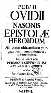 Publii Ovidii Nasonis Epistolae Heroidum ab omni obscoenitate purgatae, cum annotationibus, et interpretatione ; Editio Secunda