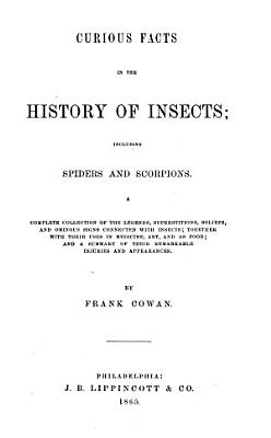 Curious Facts in the History of Insects  Including Spiders and Scorpions