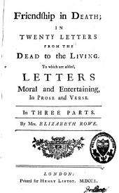 Friendship in Death ; in Twenty Letters from the Dead to the Living: To which are Added, Letters Moral and Entertaining, in Prose and Verse