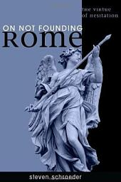 On Not Founding Rome: The Virtue of Hesitaiton